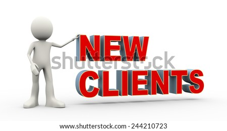 3d illustration of man standing with word new clients. 3d human person character and white people