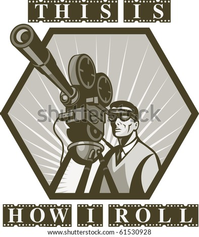 "illustration of a Vintage movie or television film camera viewed from a low angle done in retro style with wording ""this is how i roll"""