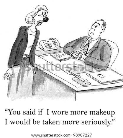 """You said if I wore more makeup I would be taken more seriously."""