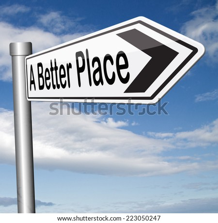 a better place working for change and progress to improve the world to become a paradise
