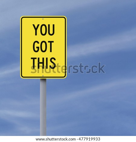 A modified road sign indicating You Got This