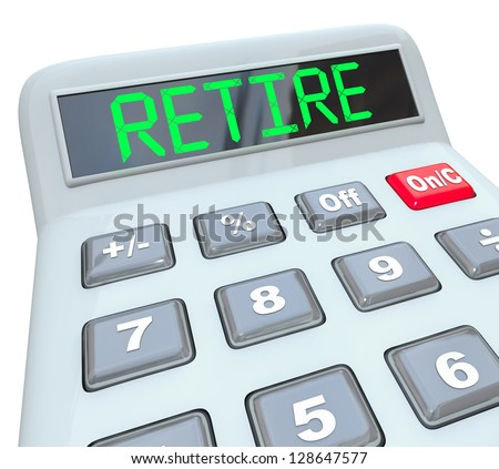 A plastic calculator displays the word Retire symbolizing the need to plan your financial security and savings for your future retirement