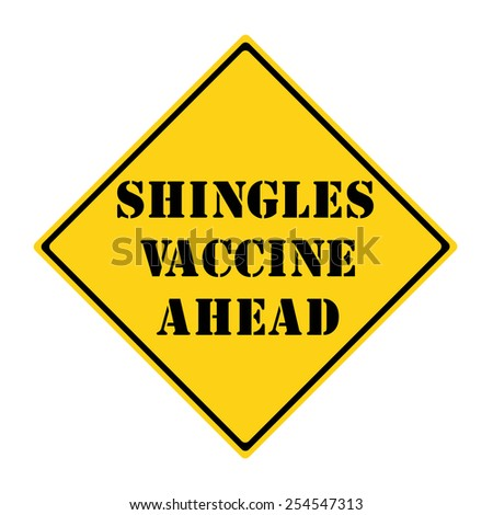 A yellow and black diamond shaped road sign with the words SHINGLES VACCINE AHEAD making a great concept.