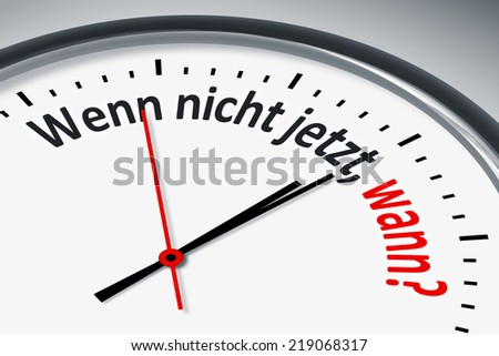 An image of a typical clock with text if not now, when? in german language