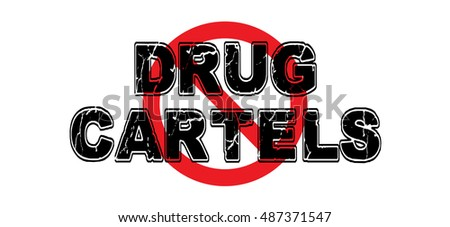Ban Drug Cartels, criminal organizations responsible for bringing illegal drugs into foreign countries for profit. High-resolution raster JPEG version.