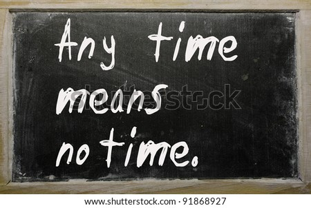 "Blackboard writings "" Any time means no time"""