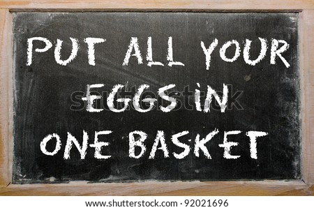 "Blackboard writings ""Put all your eggs in one basket"""