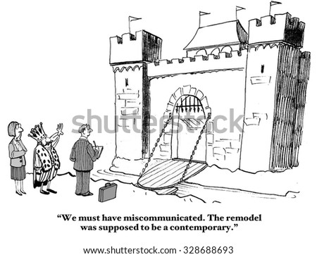 Business and education cartoon showing people looking at a castle.  King says, 'We must have miscommunicated.  I thought... contemporary'.