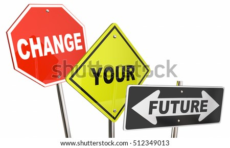 Change Your Future Stop Direction Road Street Signs 3d Illustration