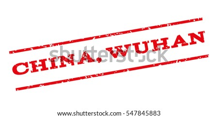 China Wuhan watermark stamp. Text caption between parallel lines with grunge design style. Rubber seal stamp with unclean texture. Glyph red color ink imprint on a white background.