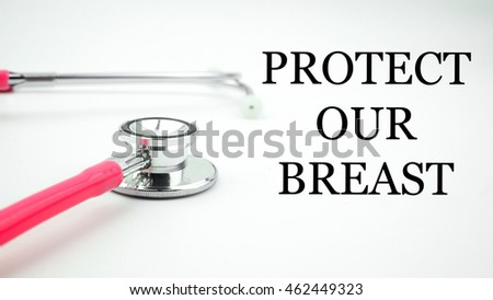 Conceptual image with word PROTECT OUR BREAST view of pink stethoscope on the white background. Medical conceptual.