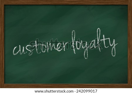Customer loyalty word written on chalkboard