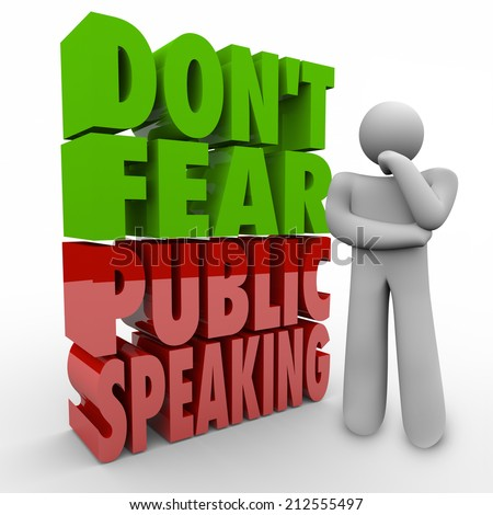 Don't Fear Public Speaking 3d words next to a thinking person working to overcome fear of giving speeches to an audience or stage fright