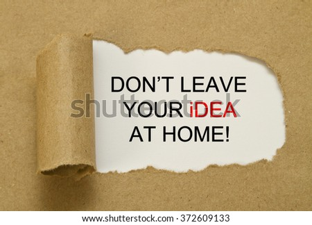 Don't leave your idea at home written under torn paper
