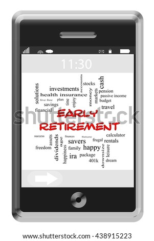 Early Retirement Word Cloud Concept on a Touchscreen Phone with great terms such as save, invest, dividends and more.