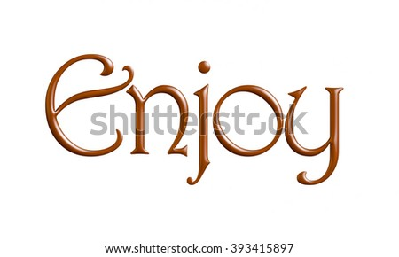 Enjoy text made in chocolate syrup on white background.