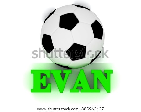 EVAN bright volume letter word, football big ball on white background