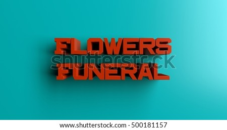 Flowers Funeral - 3D rendered colorful headline illustration.  Can be used for an online banner ad or a print postcard.