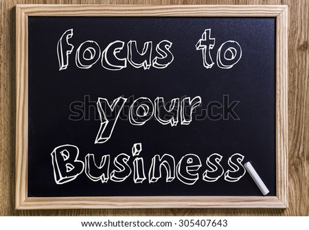 Focus to your Business - New chalkboard with outlined text - on wood