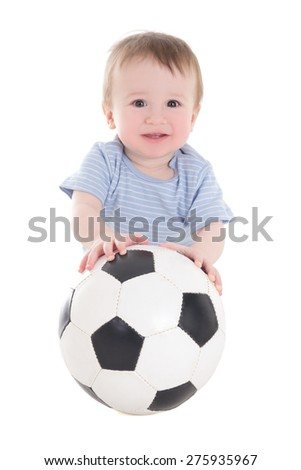 funny baby boy toddler with soccer ball isolated on white background