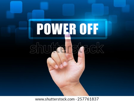 "Hand pressing ""power off""  buttons with technology background"