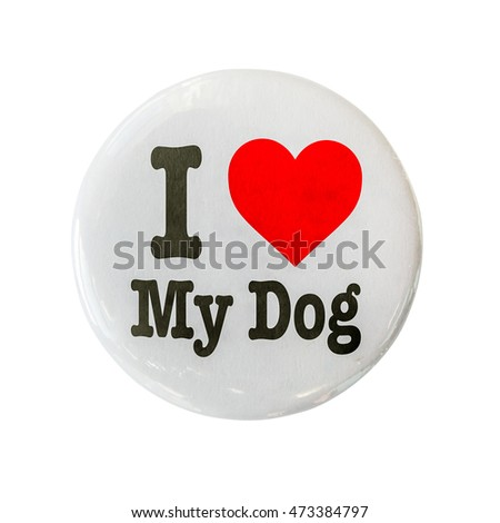 I Love My Dog Glossy Badge Or Pin On A White Background
