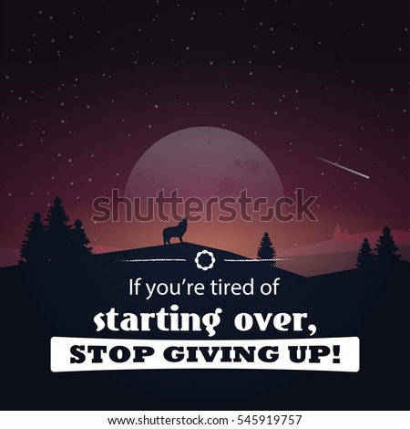If you're tired of starting over, stop giving up! Motivational poster with nature background