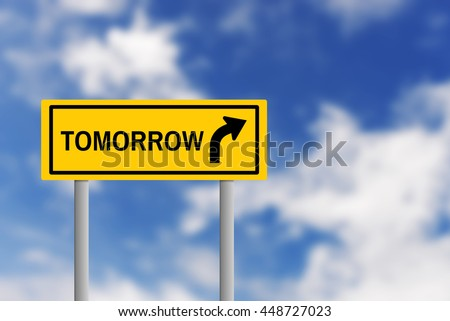 Illustration of yellow road sign plate with text TOMORROW and arrow, on blur effect of natural blue sky background. Business concept in tomorrow ahead.
