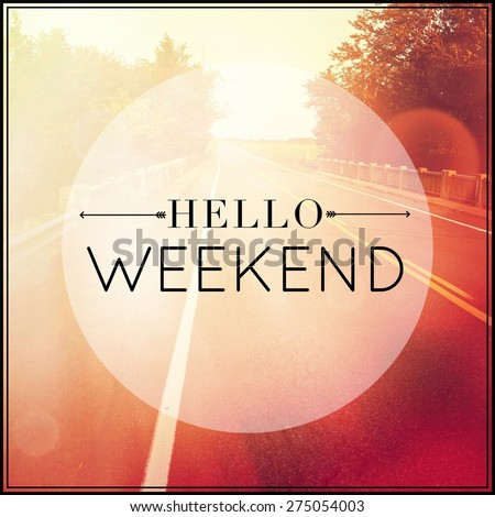 Inspirational Typographic Quote - hello weekend