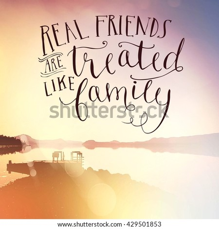 Real Friends Are Treated Like Family Inspirational Typograp...