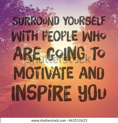 Inspirational Typographic Quote - Surround yourself with people who are going to motivate and inspire you