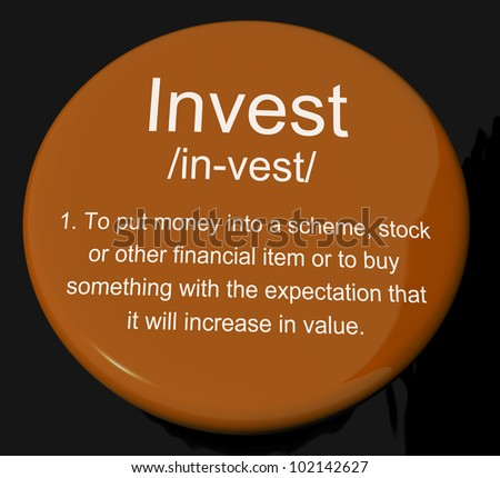 Invest Definition Button Shows Growing Wealth And Savings