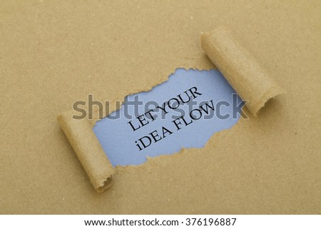 Let your idea flow message written under torn paper