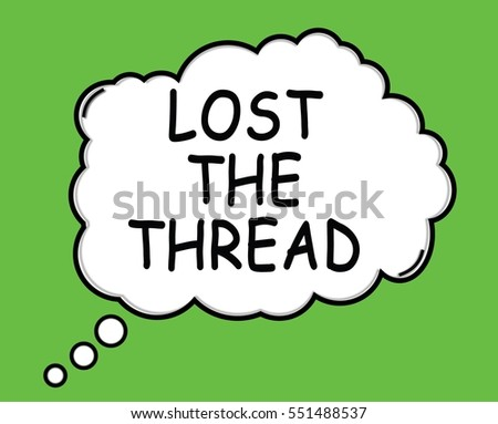 LOST THE THREAD speech thought bubble cloud text green.