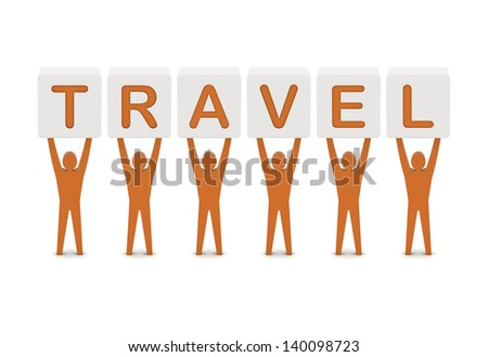 Men holding the word travel. Concept 3D illustration.