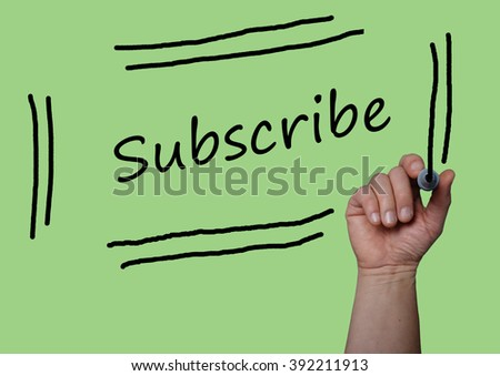 New concept of hand writing SUBSCRIBE  with Marker on  visual screen, board. Life, Love and Business success concept design.