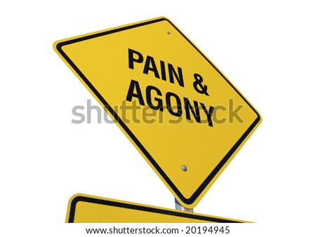 Pain and Agony Yellow Road Sign against a White Background