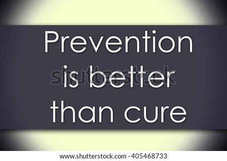 Prevention is better than cure - business concept with text - horizontal image