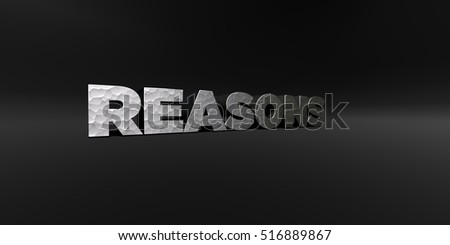 REASONS - hammered metal finish text on black studio - 3D rendered royalty free stock photo. This image can be used for an online website banner ad or a print postcard.
