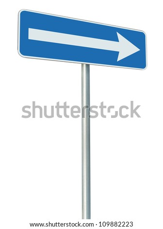 Right traffic route only direction sign turn pointer, blue isolated roadside signage perspective, white arrow icon and frame roadsign, grey pole post