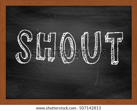 SHOUT hand writing chalk text on black chalkboard