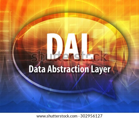 Speech bubble illustration of information technology acronym abbreviation term definition DAL Data Abstraction Layer