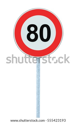 Speed Limit Zone Warning Road Sign, Isolated Prohibitive 80 Km Kilometre Kilometer Maximum Traffic Limitation Order, Red Circle, Large Detailed Closeup