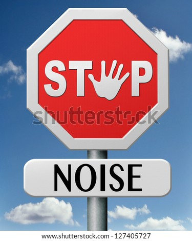 stop noise no loud sound shut down the volume too many decibels