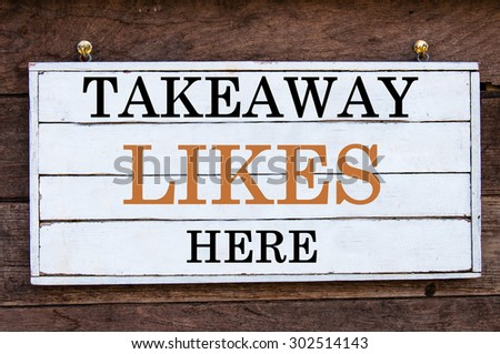 Takeaway Likes Here Inspirational message written on vintage wooden board. Motivation concept image