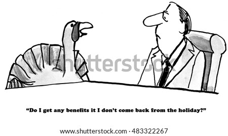 Thanksgiving cartoon of turkey asking his boss if he gets any benefits if he does not show up for work after the holiday.