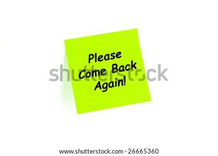 "The phrase ""Please Come Back Again!"" on a post-it note isolated in white"