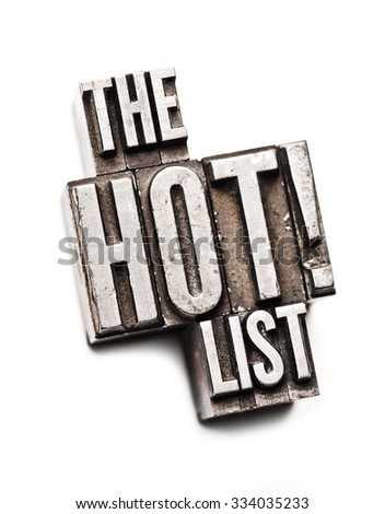 "The phrase ""The Hot List"" in letterpress type. Cross processed, narrow focus."