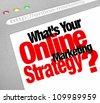 The question What's Your Online Marketing Strategy with words on a website screen stressing the importance of an effective plan to run your business online and achieve growth and success - stock photo