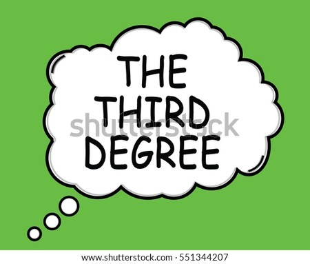 THE THIRD DEGREE speech thought bubble cloud text green.